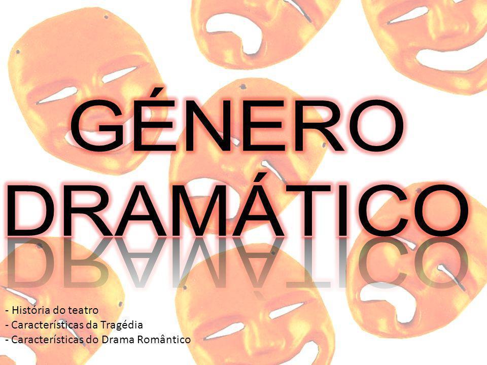 GÉNERO DRAMÁTICO - História do teatro Características da Tragédia