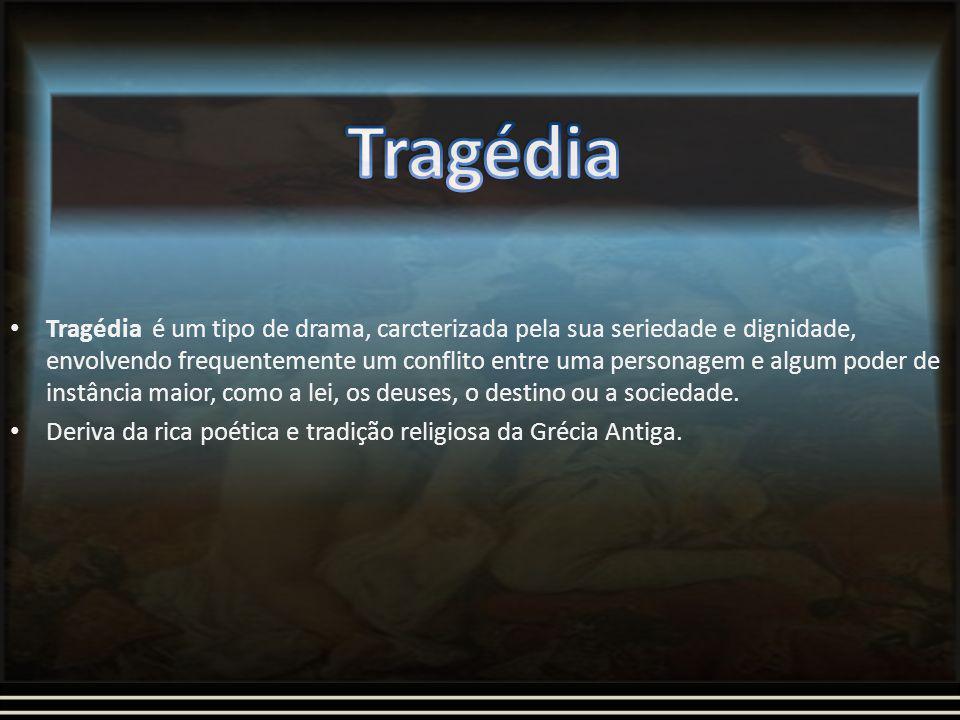 Tragédia é um tipo de drama, carcterizada pela sua seriedade e dignidade, envolvendo frequentemente um conflito entre uma personagem e algum poder de instância maior, como a lei, os deuses, o destino ou a sociedade.