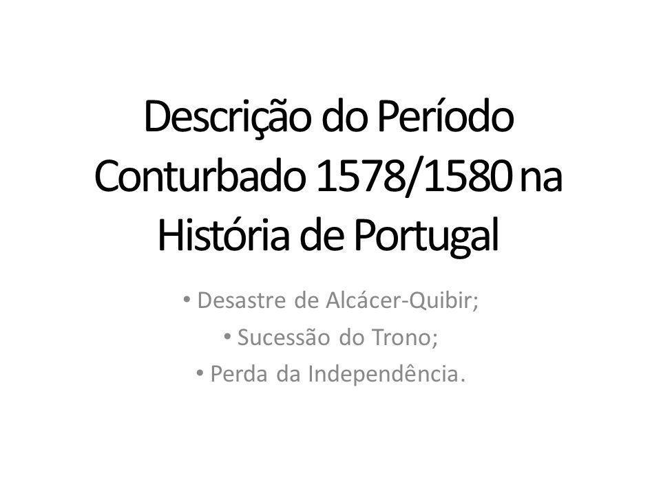 Descrição do Período Conturbado 1578/1580 na História de Portugal