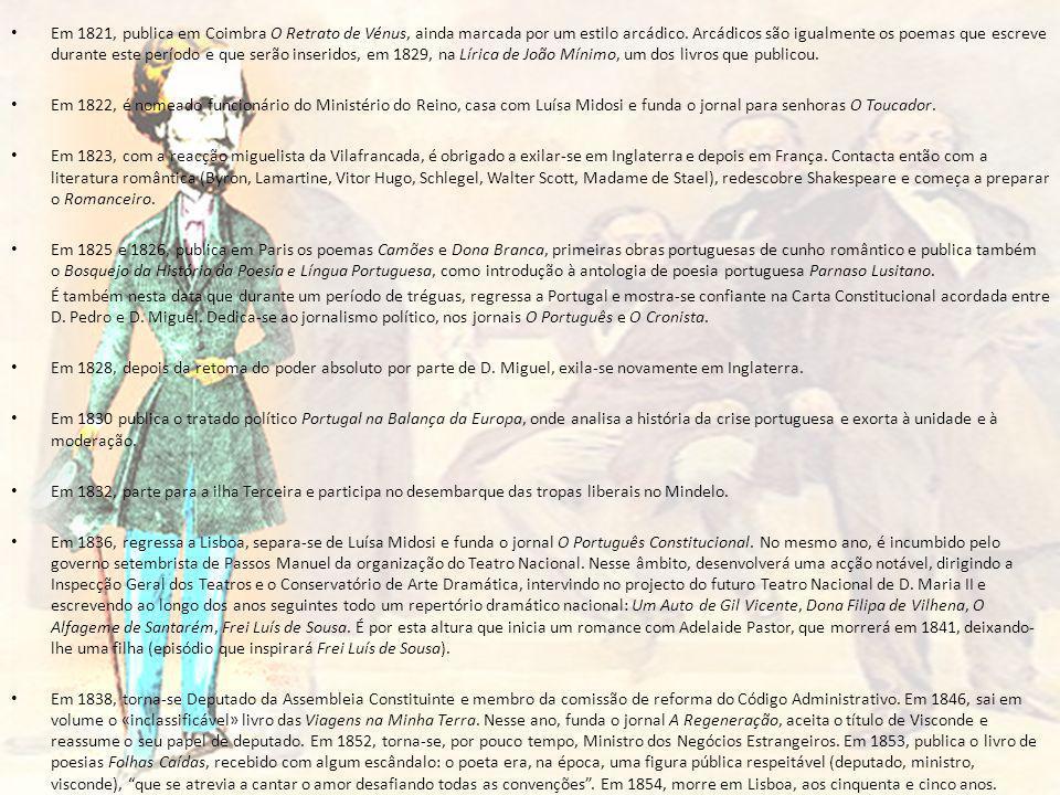Em 1821, publica em Coimbra O Retrato de Vénus, ainda marcada por um estilo arcádico. Arcádicos são igualmente os poemas que escreve durante este período e que serão inseridos, em 1829, na Lírica de João Mínimo, um dos livros que publicou.