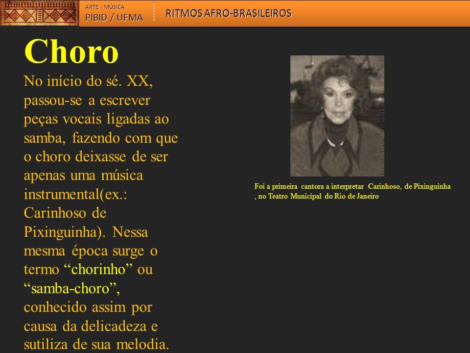 ARTE - MÚSICA RITMOS AFRO-BRASILEIROS. PIBID / UFMA. Choro.