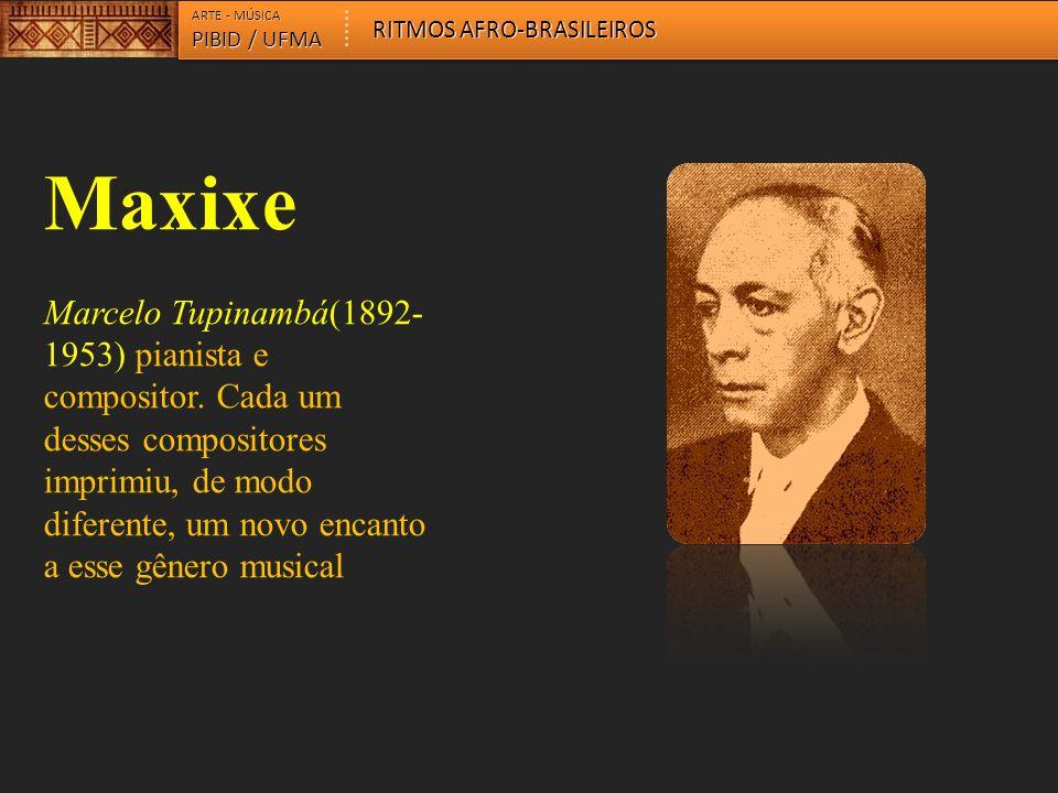 ARTE - MÚSICA RITMOS AFRO-BRASILEIROS. PIBID / UFMA. Maxixe.