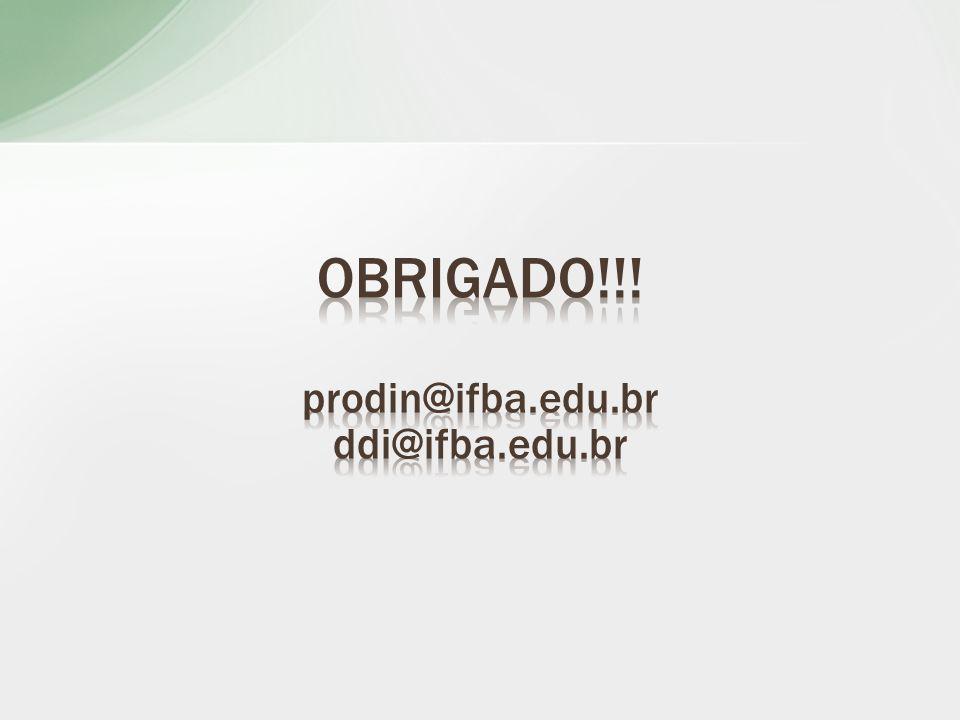 ObrigadO!!! prodin@ifba.edu.br ddi@ifba.edu.br