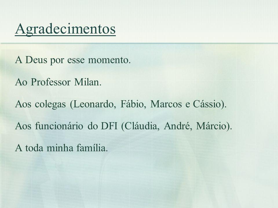 Agradecimentos A Deus por esse momento. Ao Professor Milan.