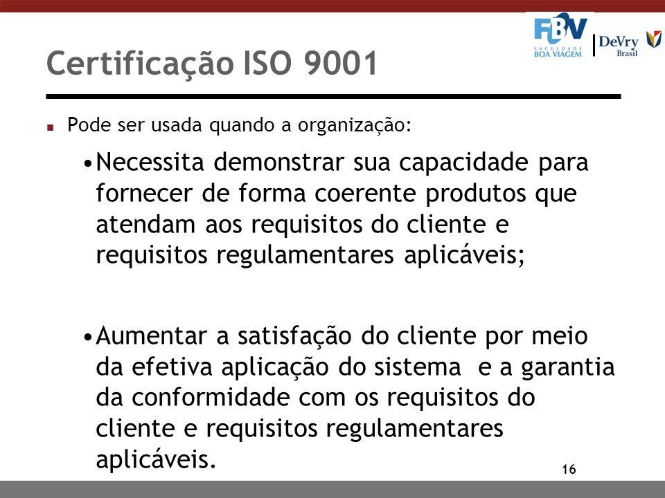 Certificação ISO 9001 Pode ser usada quando a organização: