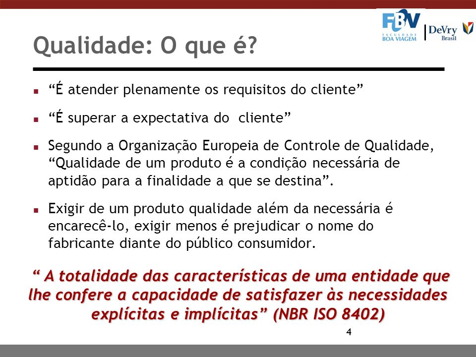 Qualidade: O que é É atender plenamente os requisitos do cliente É superar a expectativa do cliente