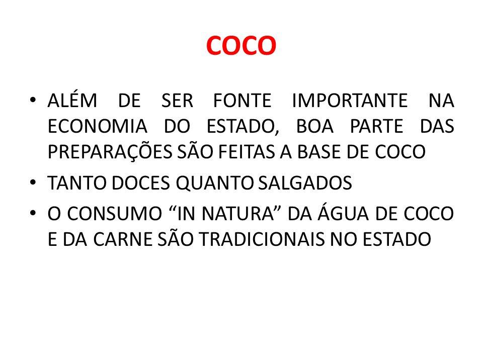 COCO ALÉM DE SER FONTE IMPORTANTE NA ECONOMIA DO ESTADO, BOA PARTE DAS PREPARAÇÕES SÃO FEITAS A BASE DE COCO.