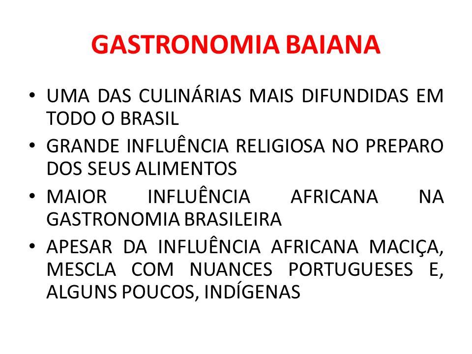 GASTRONOMIA BAIANA UMA DAS CULINÁRIAS MAIS DIFUNDIDAS EM TODO O BRASIL