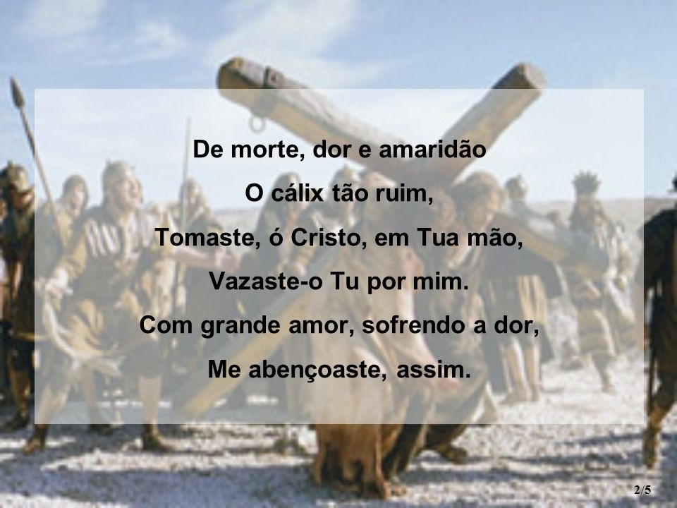 Tomaste, ó Cristo, em Tua mão, Com grande amor, sofrendo a dor,