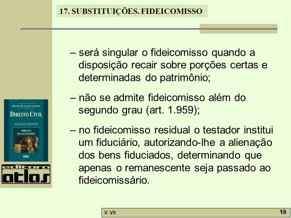 – será singular o fideicomisso quando a disposição recair sobre porções certas e determinadas do patrimônio;