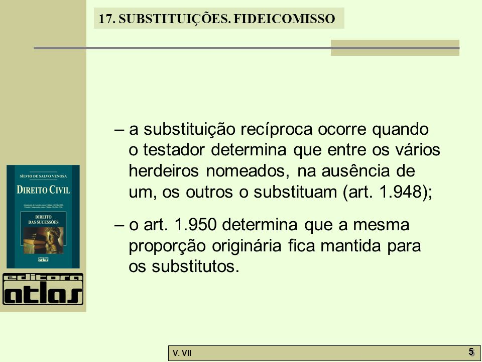 – a substituição recíproca ocorre quando o testador determina que entre os vários herdeiros nomeados, na ausência de um, os outros o substituam (art. 1.948);