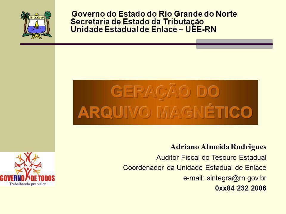 GERAÇÃO DO ARQUIVO MAGNÉTICO Governo do Estado do Rio Grande do Norte
