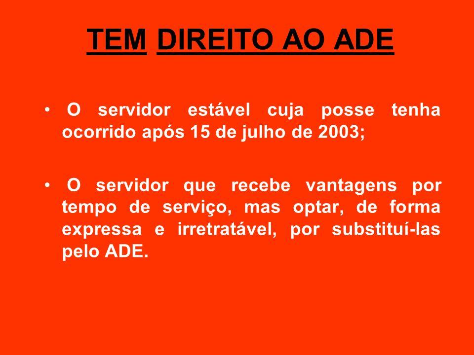 TEM DIREITO AO ADE O servidor estável cuja posse tenha ocorrido após 15 de julho de 2003;