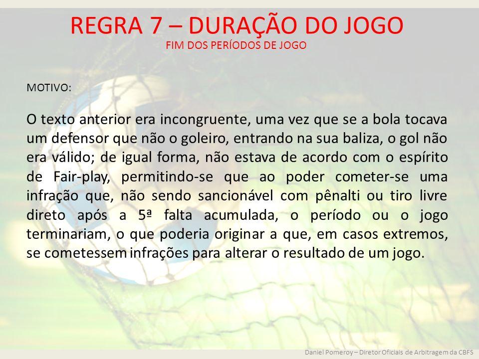 REGRA 7 – DURAÇÃO DO JOGO FIM DOS PERÍODOS DE JOGO. MOTIVO: