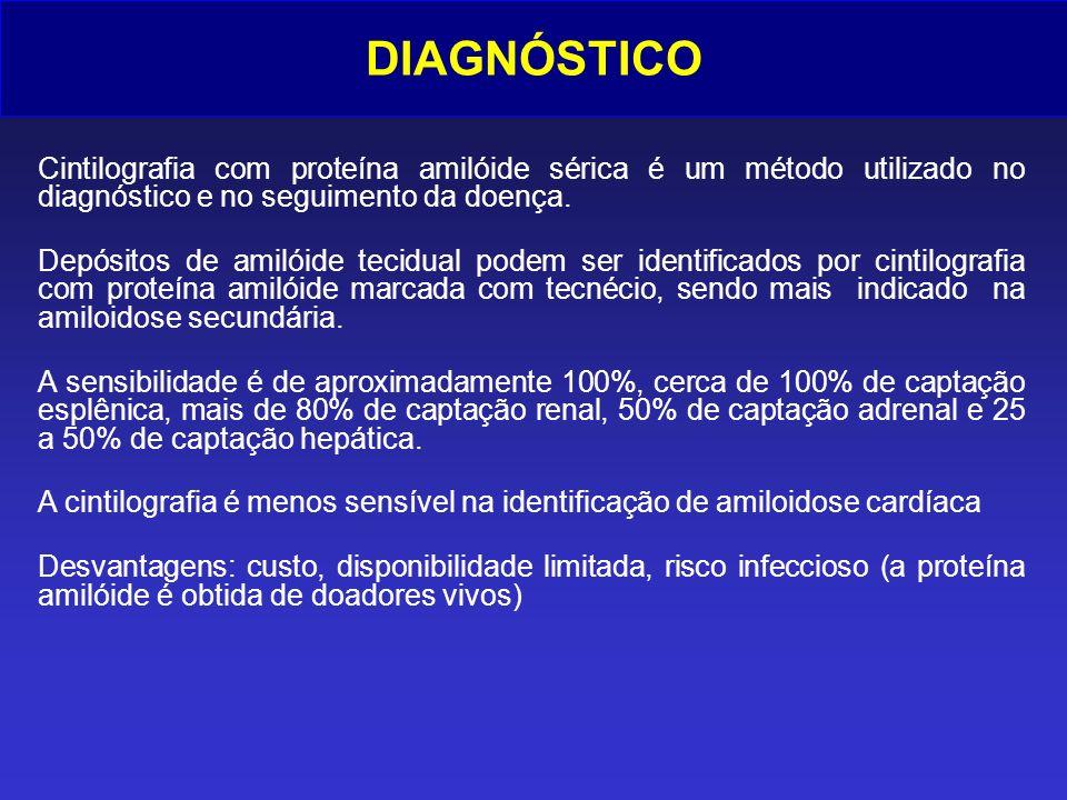 DIAGNÓSTICO Cintilografia com proteína amilóide sérica é um método utilizado no diagnóstico e no seguimento da doença.