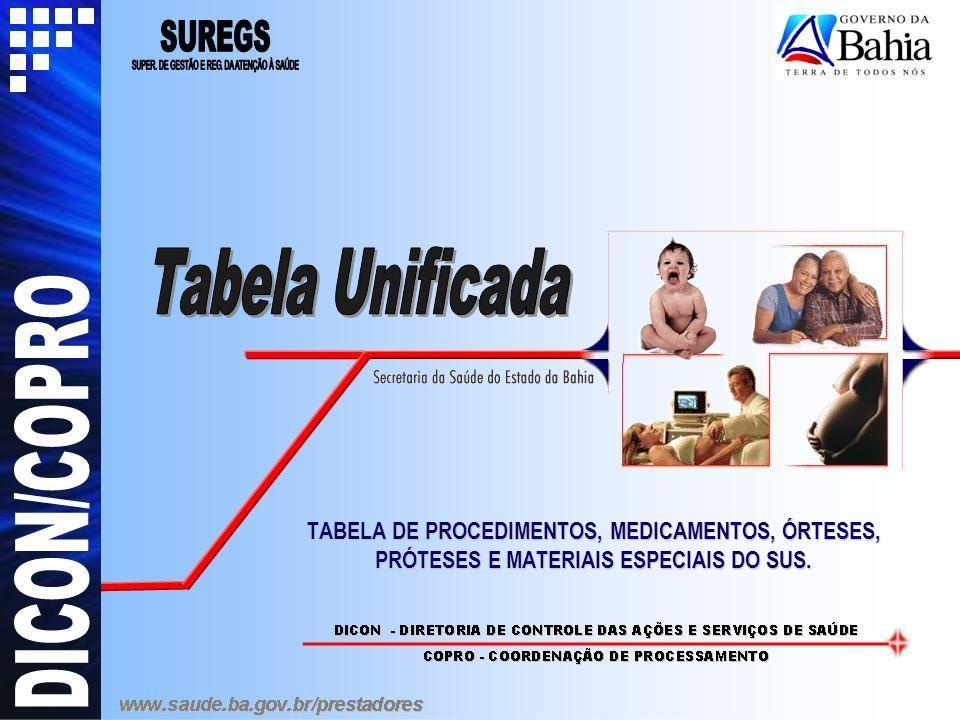 Tabela Unificada TABELA DE PROCEDIMENTOS, MEDICAMENTOS, ÓRTESES, PRÓTESES E MATERIAIS ESPECIAIS DO SUS.