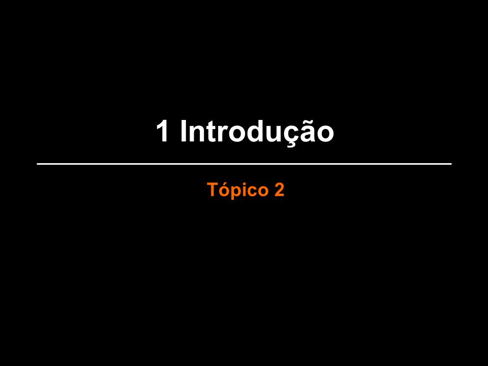 1 Introdução Tópico 2