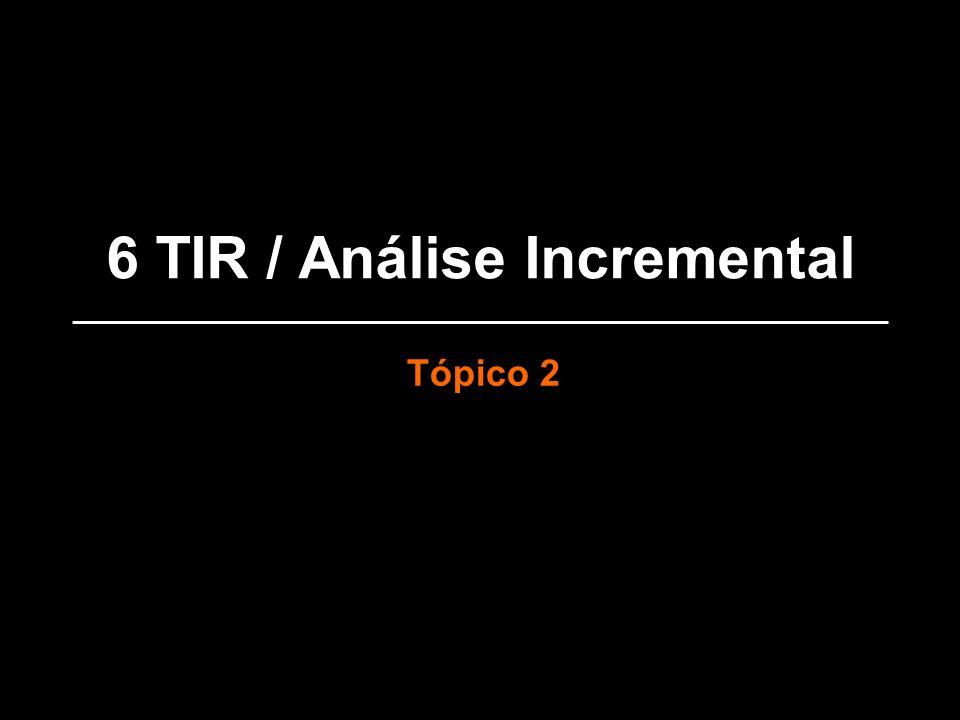 6 TIR / Análise Incremental