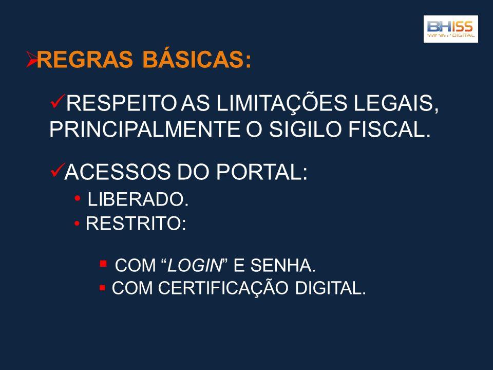 REGRAS BÁSICAS: RESPEITO AS LIMITAÇÕES LEGAIS, PRINCIPALMENTE O SIGILO FISCAL. ACESSOS DO PORTAL: LIBERADO.