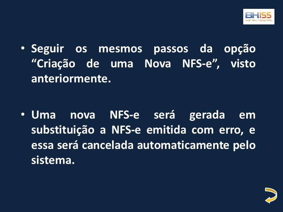 Seguir os mesmos passos da opção Criação de uma Nova NFS-e , visto anteriormente.