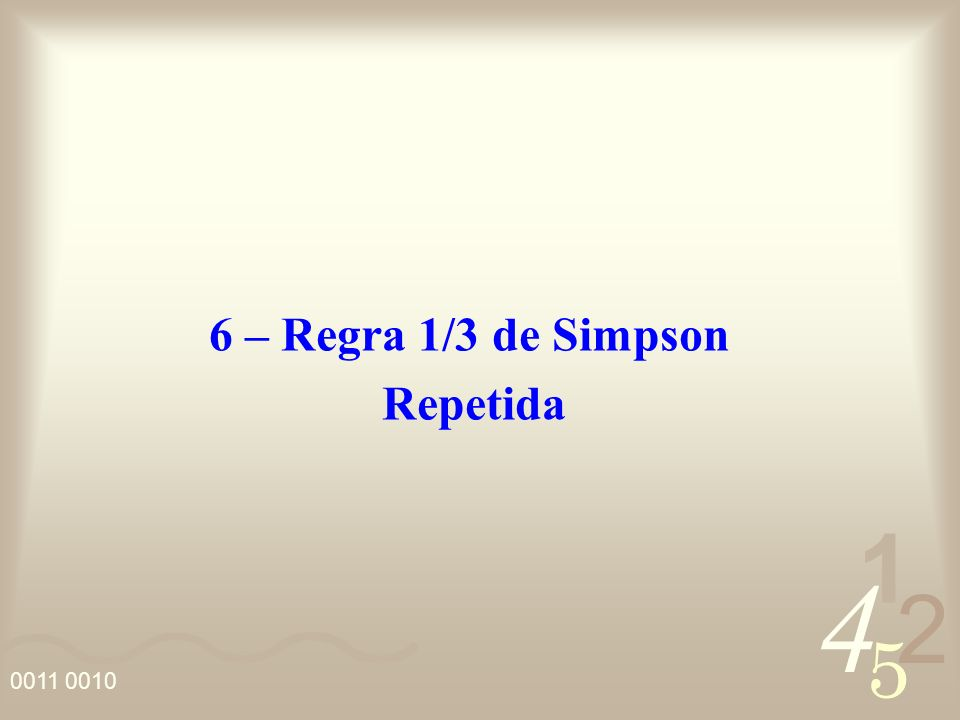 6 – Regra 1/3 de Simpson Repetida