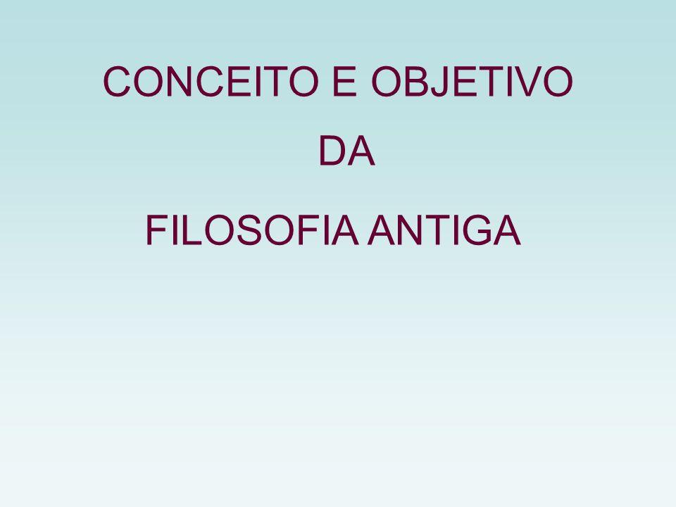 CONCEITO E OBJETIVO DA FILOSOFIA ANTIGA