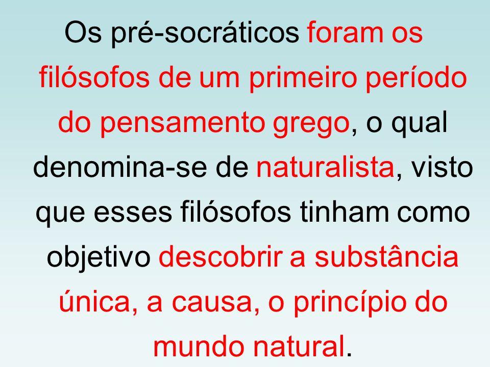 Os pré-socráticos foram os filósofos de um primeiro período do pensamento grego, o qual denomina-se de naturalista, visto que esses filósofos tinham como objetivo descobrir a substância única, a causa, o princípio do mundo natural.