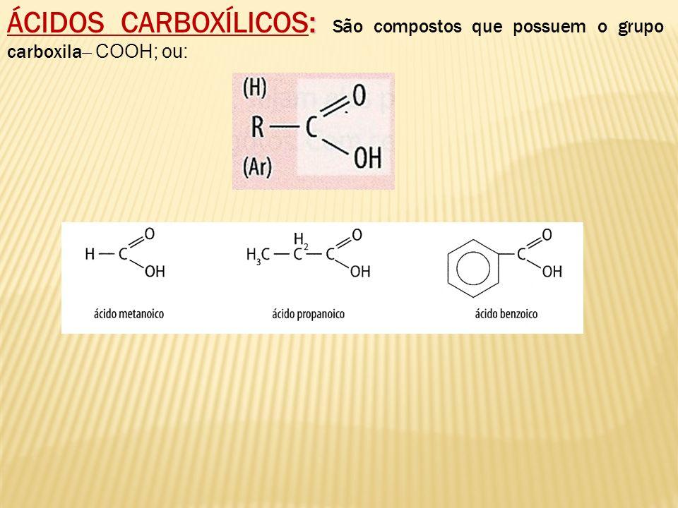 ÁCIDOS CARBOXÍLICOS: São compostos que possuem o grupo carboxila ̶ COOH; ou: