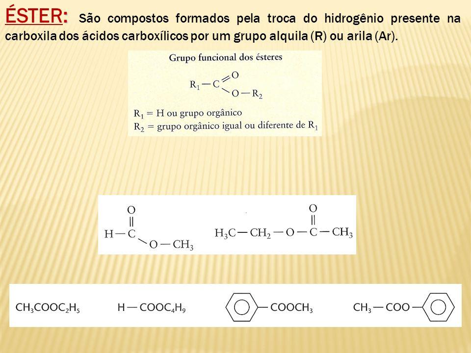 ÉSTER: São compostos formados pela troca do hidrogênio presente na carboxila dos ácidos carboxílicos por um grupo alquila (R) ou arila (Ar).