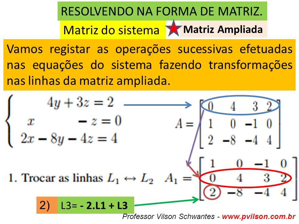 RESOLVENDO NA FORMA DE MATRIZ. Matriz do sistema