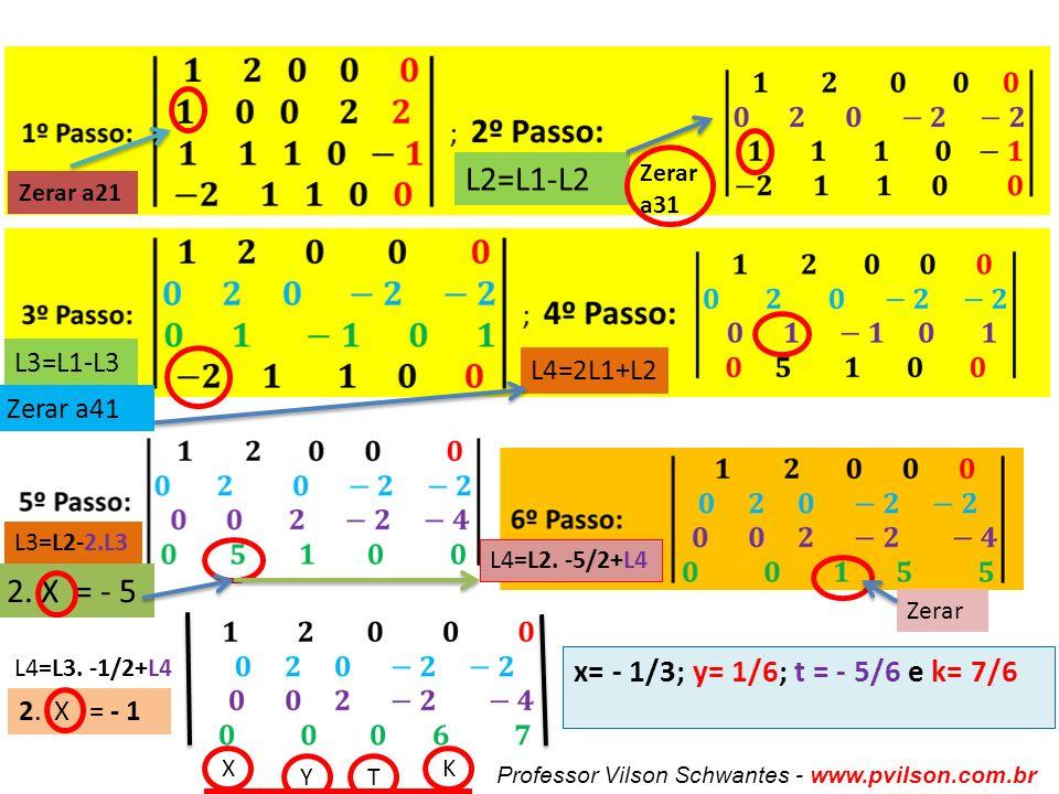 L2=L1-L2 2. X = - 5 x= - 1/3; y= 1/6; t = - 5/6 e k= 7/6 L3=L1-L3
