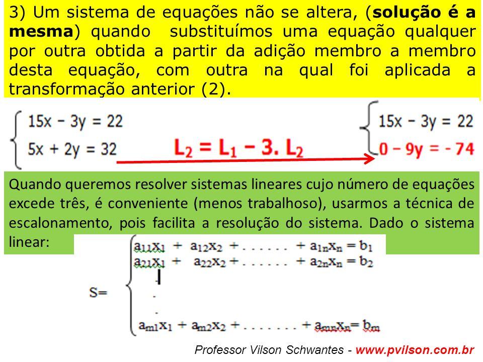 3) Um sistema de equações não se altera, (solução é a mesma) quando substituímos uma equação qualquer por outra obtida a partir da adição membro a membro desta equação, com outra na qual foi aplicada a transformação anterior (2).