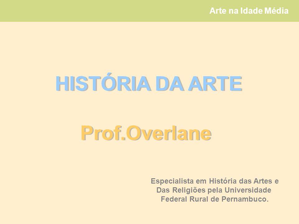 HISTÓRIA DA ARTE Prof.Overlane Especialista em História das Artes e
