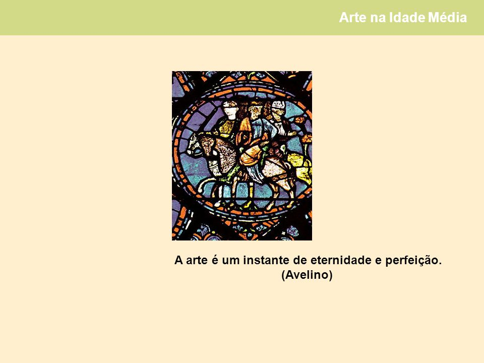 A arte é um instante de eternidade e perfeição.