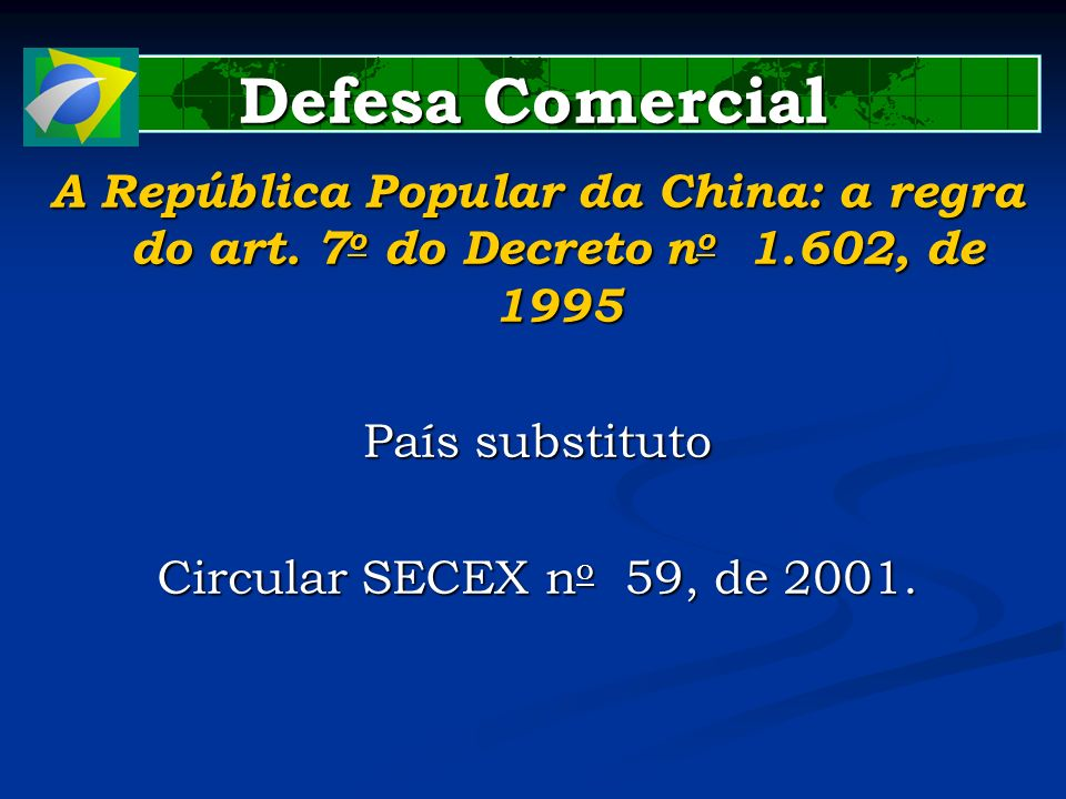 Defesa Comercial A República Popular da China: a regra do art. 7o do Decreto no 1.602, de 1995. País substituto.