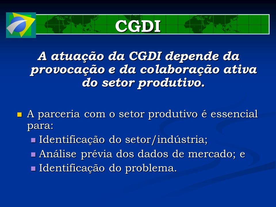 CGDI A atuação da CGDI depende da provocação e da colaboração ativa do setor produtivo. A parceria com o setor produtivo é essencial para: