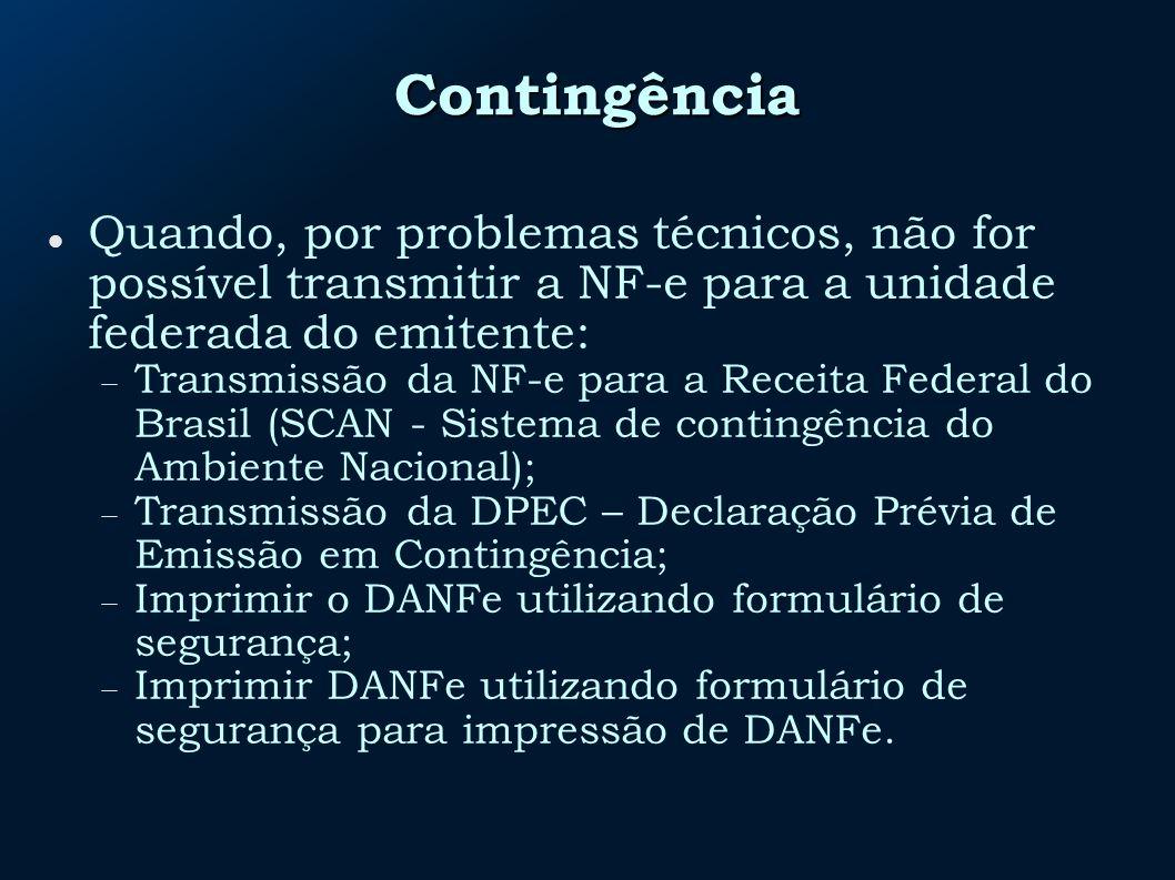 Contingência Quando, por problemas técnicos, não for possível transmitir a NF-e para a unidade federada do emitente: