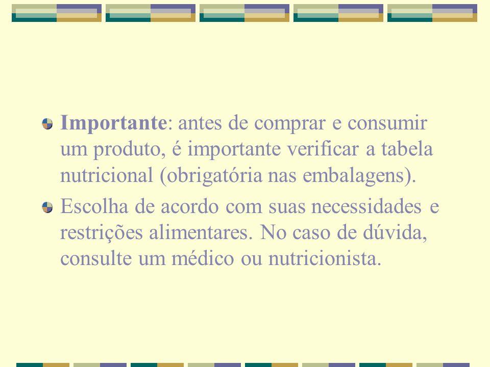 Importante: antes de comprar e consumir um produto, é importante verificar a tabela nutricional (obrigatória nas embalagens).