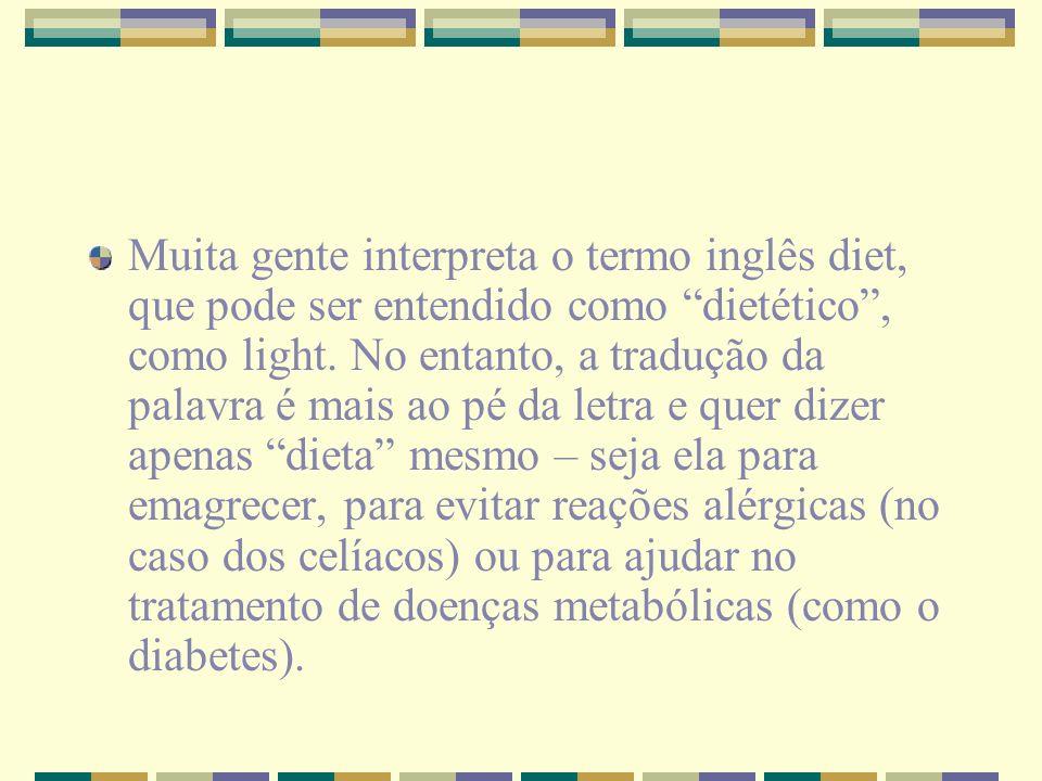 Muita gente interpreta o termo inglês diet, que pode ser entendido como dietético , como light.