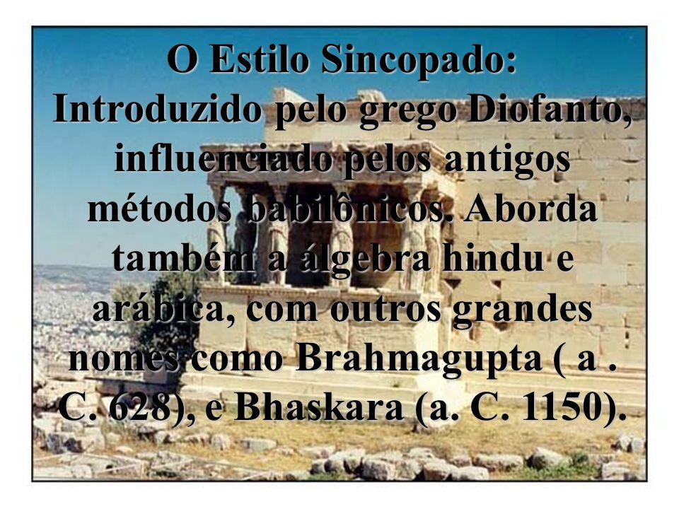 O Estilo Sincopado: Introduzido pelo grego Diofanto, influenciado pelos antigos métodos babilônicos.