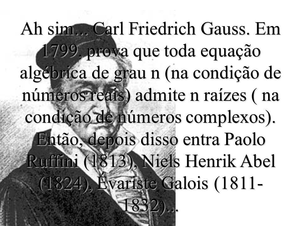 Ah sim. Carl Friedrich Gauss