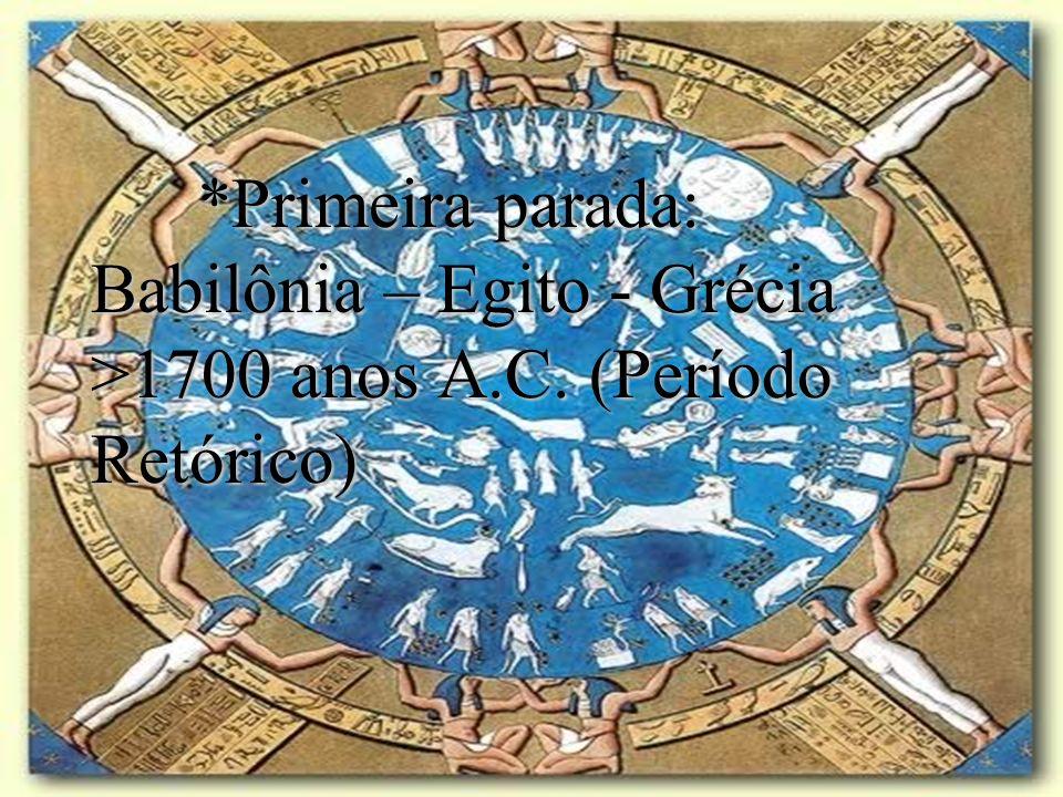 Primeira parada: Babilônia – Egito - Grécia >1700 anos A. C