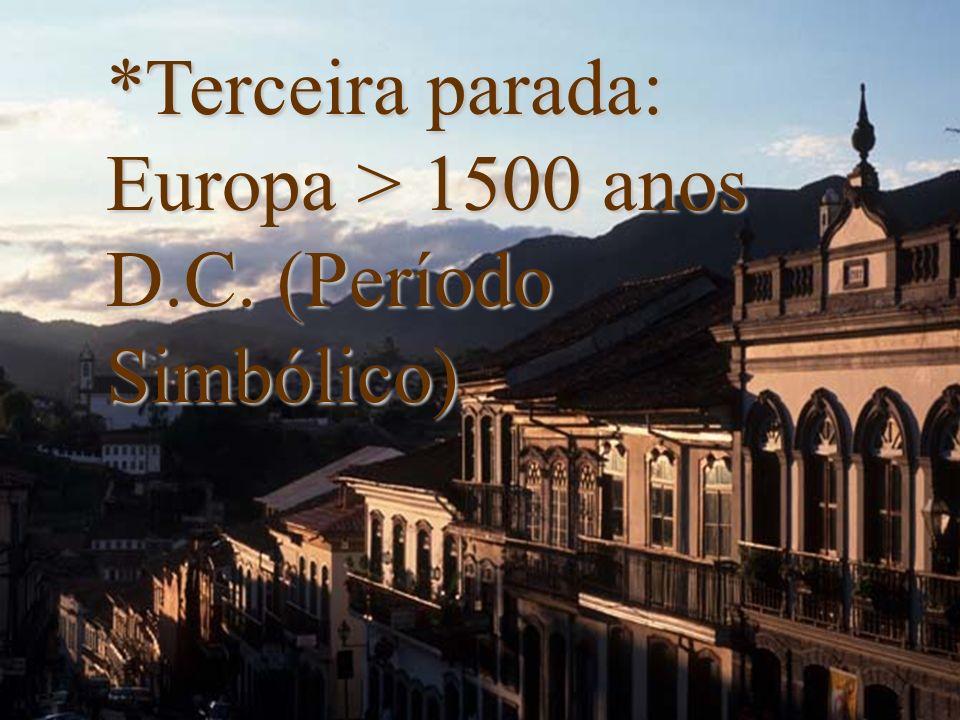 *Terceira parada: Europa > 1500 anos D.C. (Período Simbólico)
