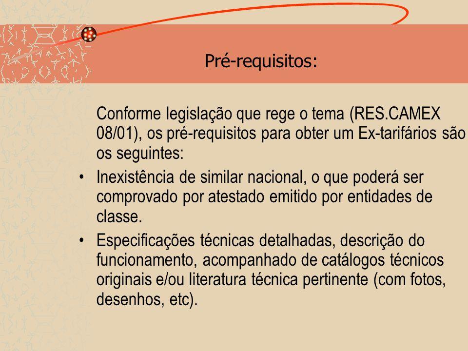 Pré-requisitos: Conforme legislação que rege o tema (RES.CAMEX 08/01), os pré-requisitos para obter um Ex-tarifários são os seguintes: