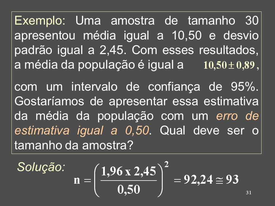 Exemplo: Uma amostra de tamanho 30 apresentou média igual a 10,50 e desvio padrão igual a 2,45. Com esses resultados, a média da população é igual a