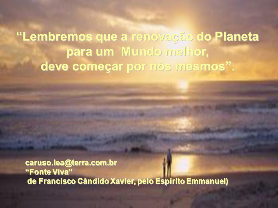 Lembremos que a renovação do Planeta para um Mundo melhor,