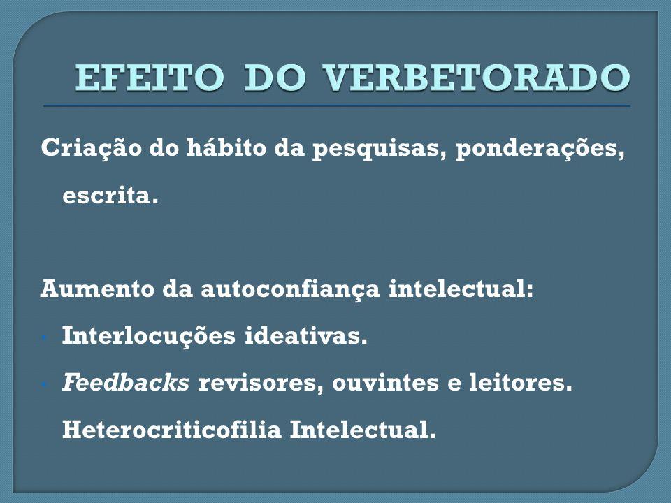 EFEITO DO VERBETORADO Criação do hábito da pesquisas, ponderações, escrita. Aumento da autoconfiança intelectual:
