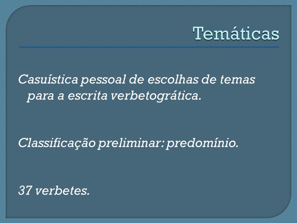 Temáticas Casuística pessoal de escolhas de temas para a escrita verbetogrática.