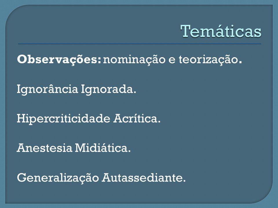 Temáticas Observações: nominação e teorização. Ignorância Ignorada.