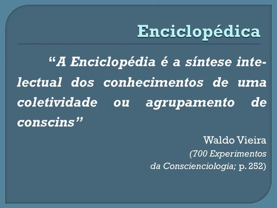Enciclopédica A Enciclopédia é a síntese inte- lectual dos conhecimentos de uma coletividade ou agrupamento de conscins
